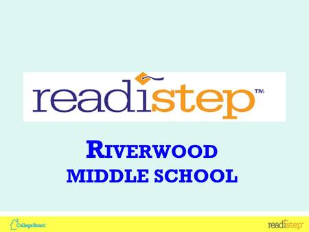 "R IVERWOOD MIDDLE SCHOOL. Interpreting Scores Score Range is from 2.0 – 8.0 The total raw score for each test is calculated by a ""rights-only"""