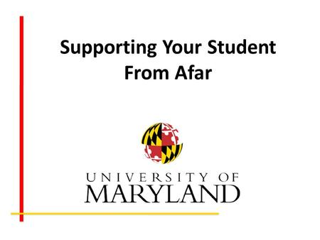 Supporting Your Student From Afar. The University of Maryland is a major research university. World-class faculty World-class opportunities with faculty.