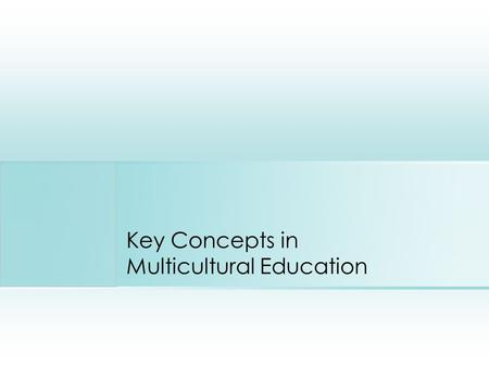 Key Concepts in Multicultural Education. What must be considered first? Multicultural curricula is organized around concepts/themes dealing with history,