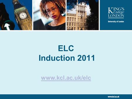 ELC Induction 2011 www.kcl.ac.uk/elc. Presented by King's College London 2 Expectations Tutors / supervisors expect students to be: Motivated Independent.