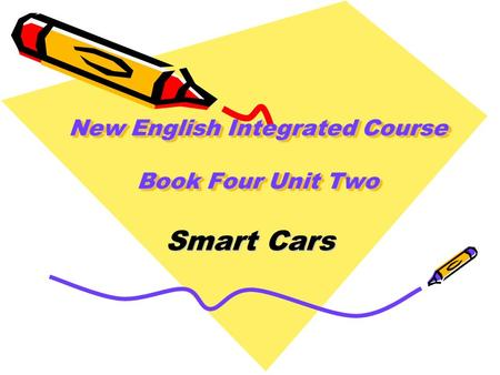 New English Integrated Course Book Four Unit Two Smart Cars.