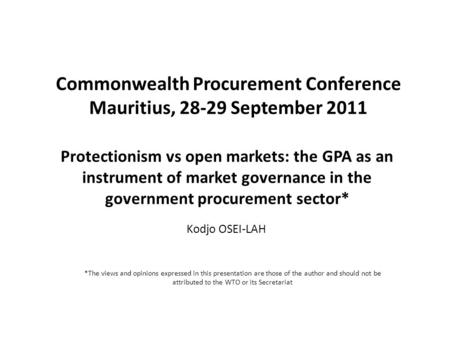 Protectionism vs open markets: the GPA as an instrument of market governance in the government procurement sector* Kodjo OSEI-LAH Commonwealth Procurement.