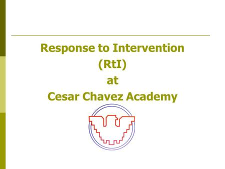 Response to Intervention (RtI) at Cesar Chavez Academy.