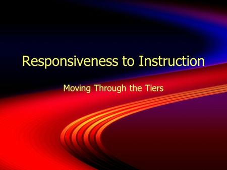Responsiveness to Instruction Moving Through the Tiers.