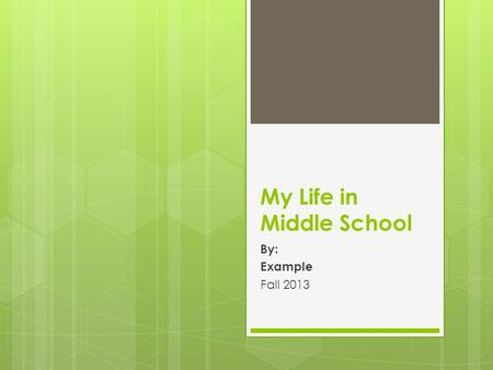 My Life in Middle School By: Example Fall 2013 My Schedule Advisory: Ms. Kim P1: Ms. Zylstra P2: Mr. Muir P3: Ms. Hartman P4: Mr. Bee P5: Ms. Stella.