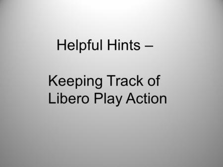 Helpful Hints – Keeping Track of Libero Play Action.