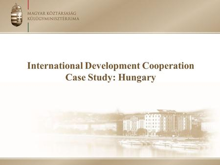 International Development Cooperation Case Study: Hungary.