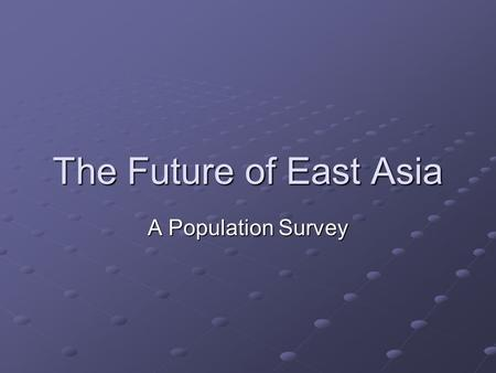 The Future of East Asia A Population Survey. East Asia — a ticking time bomb? East Asia — a ticking time bomb? East Asia consists of the following countries.