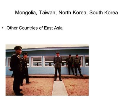 Mongolia, Taiwan, North Korea, South Korea Other Countries of East Asia.