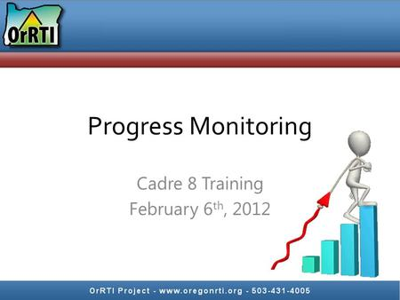 Progress Monitoring Cadre 8 Training February 6 th, 2012.