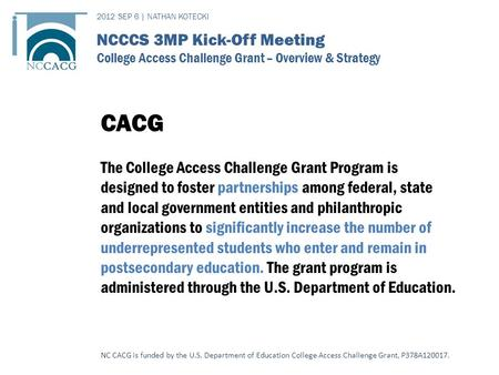 CACG The College Access Challenge Grant Program is designed to foster partnerships among federal, state and local government entities and philanthropic.