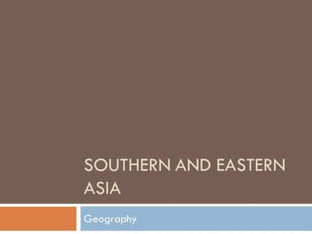 SOUTHERN AND EASTERN ASIA Geography. Asian Geography.
