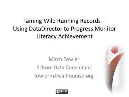 Taming Wild Running Records – Using DataDirector to Progress Monitor Literacy Achievement Mitch Fowler School Data Consultant