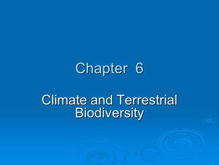Chapter 6 Climate and Terrestrial Biodiversity. Section 6-2 INTRO TO CLIMATE.