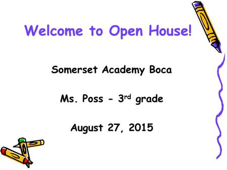 DRAFT Welcome to Open House! Somerset Academy Boca Ms. Poss - 3 rd grade August 27, 2015.