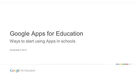 Google confidential | Do not distribute Google Apps for Education Ways to start using Apps in schools November 4, 2014.