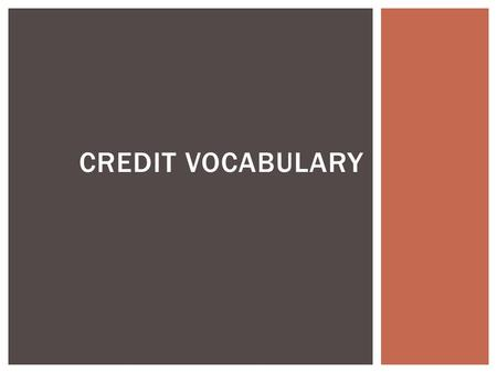 CREDIT VOCABULARY.  Credit = a promise to pay in the future for an item you purchase today.  Finance charge = the cost of using credit. This is usually.