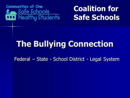 The Bullying Connection Federal – State - School District - Legal System Coalition for Safe Schools.