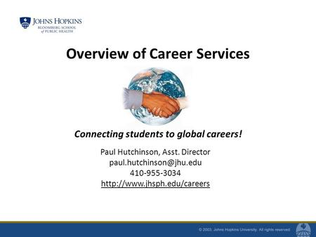 Paul Hutchinson, Asst. Director 410-955-3034  Overview of Career Services Connecting students to global.