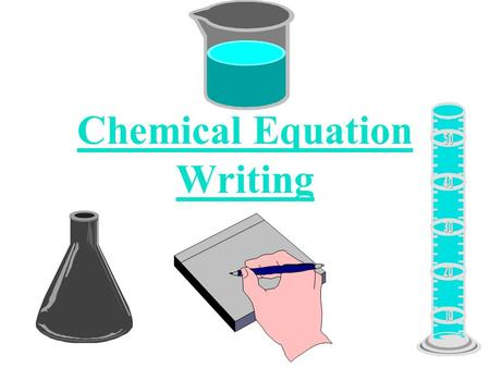 Chemical Equation Writing. Writing Equations 1) Word Equations (ex) methane + oxygen -----> carbon dioxide + water - states the name(s) of the reactants.