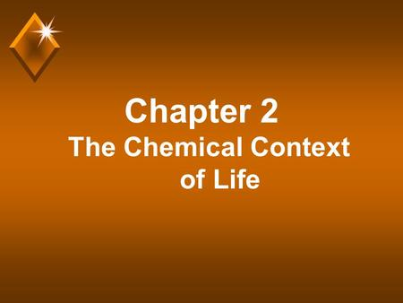 Chapter 2 The Chemical Context of Life. Comment u Much of this chapter should be review from a basic chemistry course. Much of the material is unlikely.