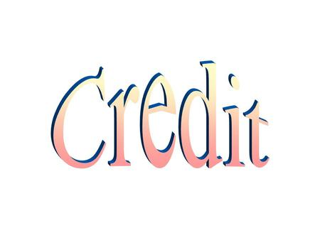 Why do we use credit? Convenience Safety Establish credit rating Emergencies Debt consolidation Meet today's needs Permits buying when the price is right.