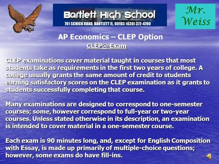 Mr. Weiss AP Economics – CLEP Option CLEP® Exam CLEP examinations cover material taught in courses that most students take as requirements in the first.