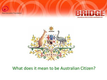 What does it mean to be Australian Citizen?. Outline of session Indigenous People Settlement and Exploration Migration Geography Government Economy.