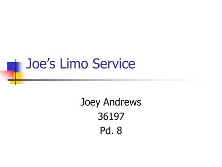 Joe's Limo Service Joey Andrews 36197 Pd. 8. Services We will provide you with our many limos. Drinks Take you where you need to go.