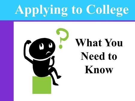 Applying to College What You Need to Know.  Check out college websites, publications and tours.  Research program admission requirements  Take a.