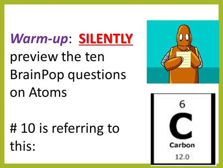 Warm-up:  SILENTLY preview the ten BrainPop questions