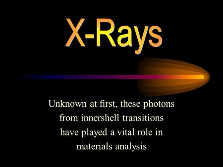 Unknown at first, these photons from innershell transitions have played a vital role in materials analysis.
