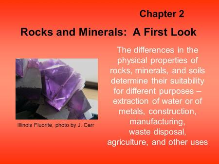 Rocks and Minerals: A First Look Chapter 2 The differences in the physical properties of rocks, minerals, and soils determine their suitability for different.