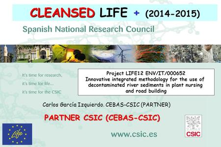 CLEANSED CLEANSED LIFE + (2014-2015) Carlos García Izquierdo. CEBAS-CSIC (PARTNER) PARTNER CSIC (CEBAS-CSIC) Project LIFE12 ENV/IT/000652 Innovative integrated.