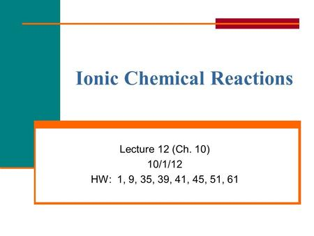 General, Organic, and Biological ChemistryCopyright © 2010 Pearson Education, Inc. Ionic Chemical Reactions Lecture 12 (Ch. 10) 10/1/12 HW: 1, 9, 35, 39,