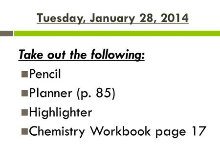 Take out the following: Pencil Planner (p. 85) Highlighter
