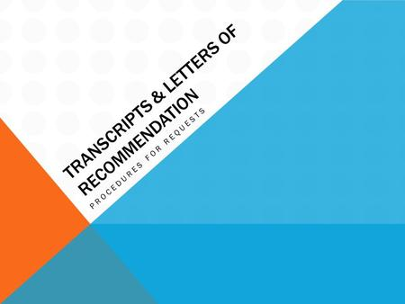 TRANSCRIPTS & LETTERS OF RECOMMENDATION PROCEDURES FOR REQUESTS.