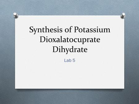 Synthesis of Potassium Dioxalatocuprate Dihydrate