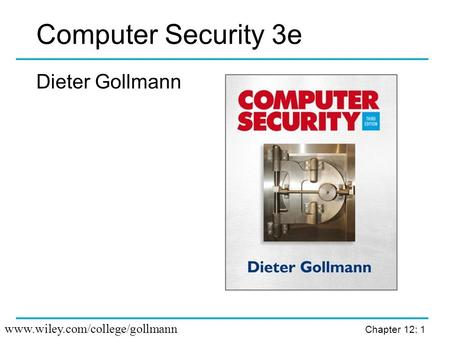 Computer Security 3e Dieter Gollmann www.wiley.com/college/gollmann.