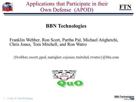 1 21 July 00 Joint PI Meeting FTN Applications that Participate in their Own Defense (APOD) BBN Technologies Franklin Webber, Ron Scott, Partha Pal, Michael.