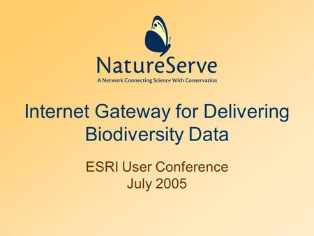 Internet Gateway for Delivering Biodiversity Data ESRI User Conference July 2005.