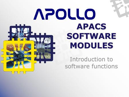 APACS SOFTWARE MODULES Introduction to software functions.