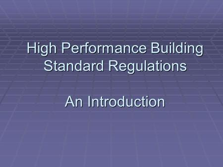 High Performance Building Standard Regulations An Introduction.