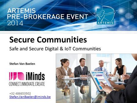 Secure Communities Safe and Secure Digital & IoT Communities Stefan Van Baelen +32 486653502