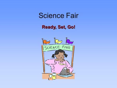 Science Fair Ready, Set, Go!. Timeline and Dates February 28 Entry Forms due for Southern Appalachian Science and Engineering Fair April 7 Southern Appalachian.