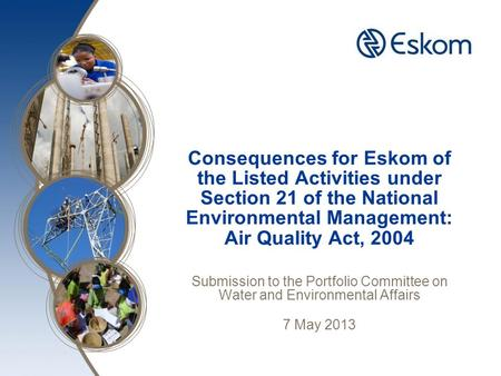 Consequences for Eskom of the Listed Activities under Section 21 of the National Environmental Management: Air Quality Act, 2004 Submission to the Portfolio.