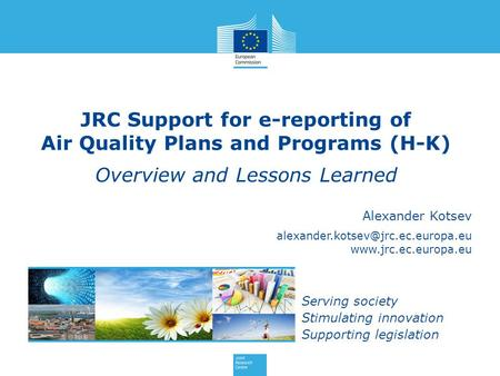 Alexander Kotsev  Serving society Stimulating innovation Supporting legislation JRC Support for e-reporting.