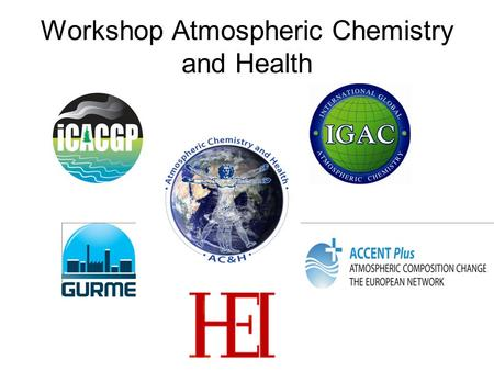 Workshop Atmospheric Chemistry and Health. Workshop objectives identify the key scientific questions at the interface of atmospheric chemistry and air.