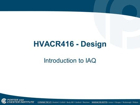 HVACR416 - Design Introduction to IAQ. What is Indoor Air Quality Indoor air quality (IAQ) is a term used to describe the indoor climate of a building.