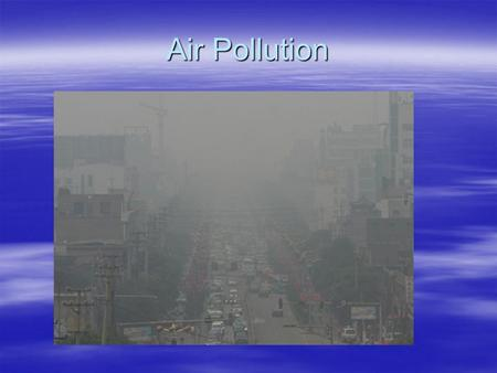 Air Pollution. The air we breathe  Clean air consists of:  Nitrogen  Oxygen  Very small amounts of argon, carbon dioxide and water vapor.  We breathe.